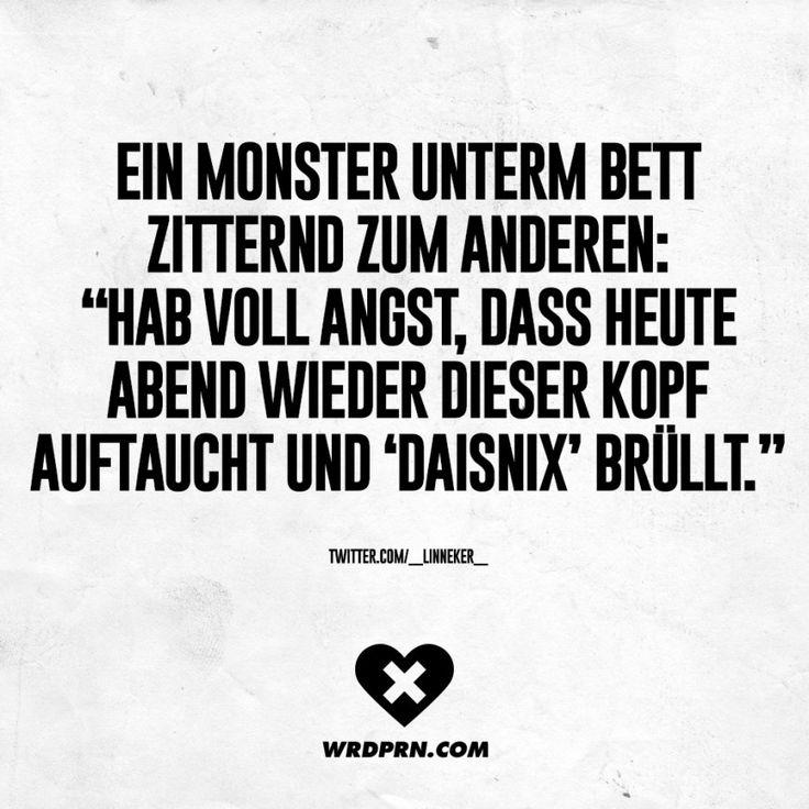 """Ein Monster unterm Bett zitternd zum anderen: """"Hab voll Angst, dass heute Abend wieder dieser Kopf auftaucht und 'Daisnix' brüllt."""""""