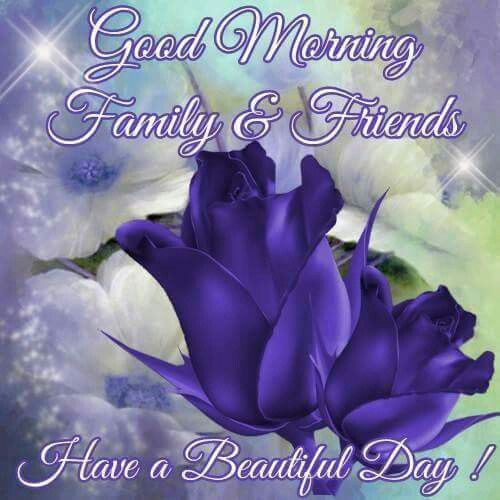 Good Morning Family And Friends Quotes : Good morning family friends have a beautiful day