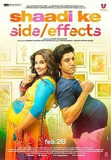 Shaadi Ke Side Effects (English: The Side Effects of Marriage) is a 2014 Bollywood romantic comedy film directed by Saket Chaudhary and starring Farhan Akhtar alongside Vidya Balan in lead roles. It is the sequel of 2006 film Pyaar Ke Side Effects. It was released on 28 February 2014. The film is produced by Balaji Motion Pictures and Pritish Nandy Communications. The film is about a young couple who experience many comic events after their marriage.