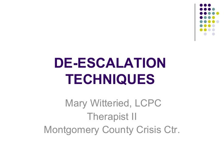 DE-ESCALATION TECHNIQUES Mary Witteried, LCPC Therapist IIMontgomery County Crisis Ctr.