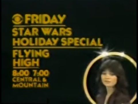 """CBS Network - """"The Star Wars Holiday Special"""" (Promo, 1978) Here's a CBS Network promo for the infamous """"Star Wars Holiday Special"""" which aired the next day on Friday, November 17th 1978. Also includes a promo for the short-lived series """"Flying High"""" and a CBS """"Eye"""" ID. (Voiceover by Bob Hite)  Here's a memorable piece of it: https://youtu.be/VXcb7VPw59s  Featuring Valerie Bertinelli.  This aired on local Cleveland TV (and presumably Chicago too since it's a network promo) on Thursday…"""