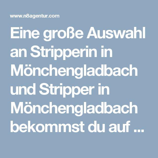 Eine große Auswahl an Stripperin in Mönchengladbach und Stripper in Mönchengladbach  bekommst du auf http://www.n8agentur.com
