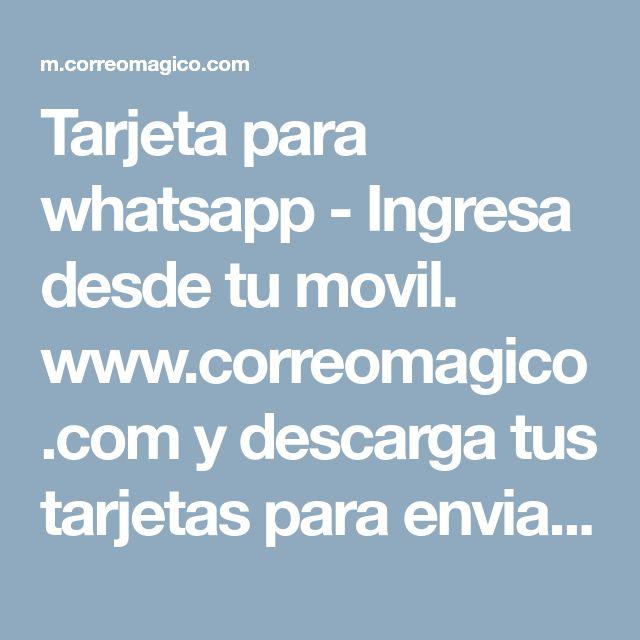 Tarjeta para whatsapp - Ingresa desde tu movil. www.correomagico.com y descarga tus tarjetas para enviar por whatsapp