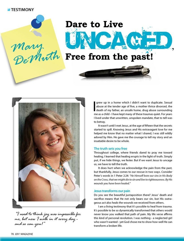 """Dare to Live Uncaged, Free From the Past!"" by Mary DeMuth, in the May 2013 JOY! magazine. http://beautyforashes.co.za/wp-content/uploads/2013/10/blogging-101.pdf"