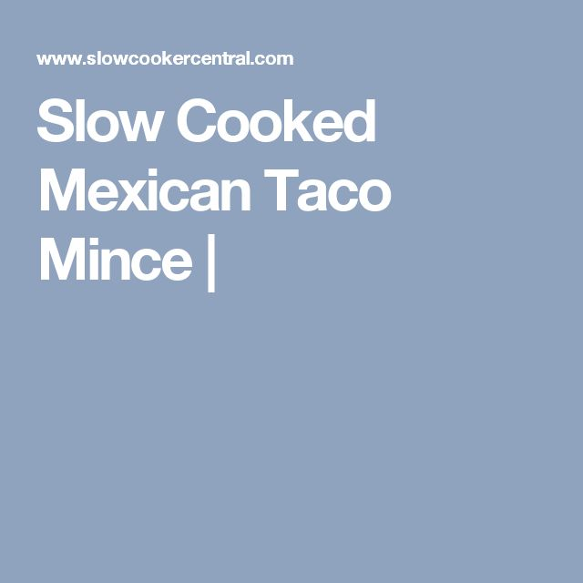 Slow Cooked Mexican Taco Mince |