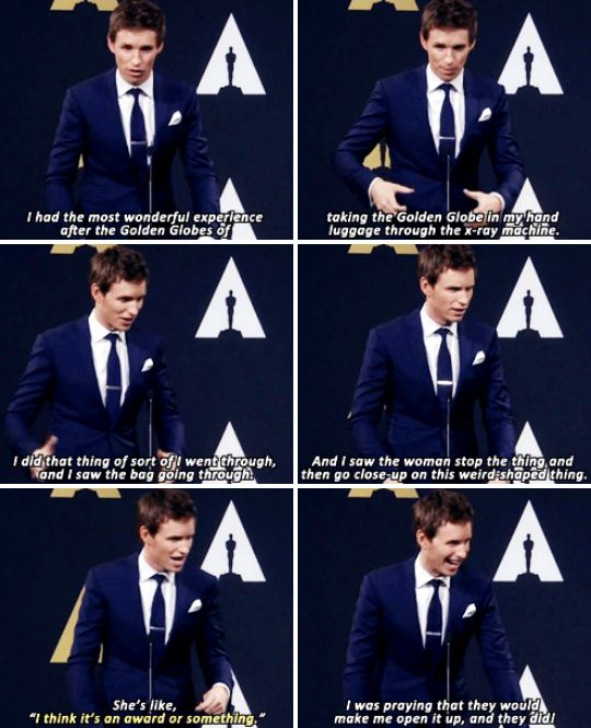 When he went through airport security with his Golden Globe in his bag, and he was really excited when they asked him to open it. | 23 Times Eddie Redmayne Was A Gift We Didn't Deserve