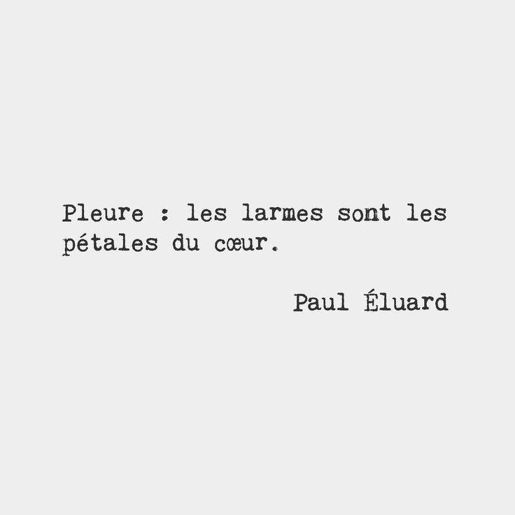 Cry: tears are the heart's petals. — Paul Éluard, French poet
