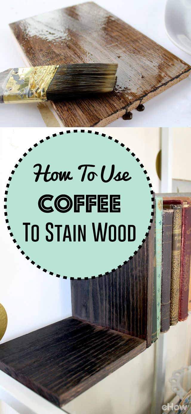 How to Use Coffee to Stain Wood | Diy wood stain, Homemade ...