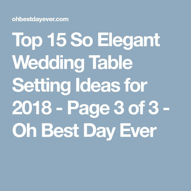 Top 15 So Elegant Wedding Table Setting Ideas for 2018 - Page 3 of 3 - Oh Best Day Ever