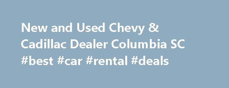 "New and Used Chevy & Cadillac Dealer Columbia SC #best #car #rental #deals http://car.remmont.com/new-and-used-chevy-cadillac-dealer-columbia-sc-best-car-rental-deals/  #new and used cars # 2015 Chevrolet Silverado 1500 LT Welcome to Jones Chevrolet Cadillac of Sumter Located at 1230 Broad Street, Sumter, SC 29150 "" href=""/dealership/directions.htm"" target=""_self"" _nodup=""30822″ internallink=""false""> 1230 Broad Street, Sumter, SC 29150. Jones Chevrolet Cadillac, serving Columbia, is a …"