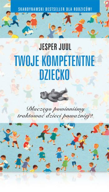 Jesper Juul Twoje kompetentne dziecko Metody wychowawcze książki