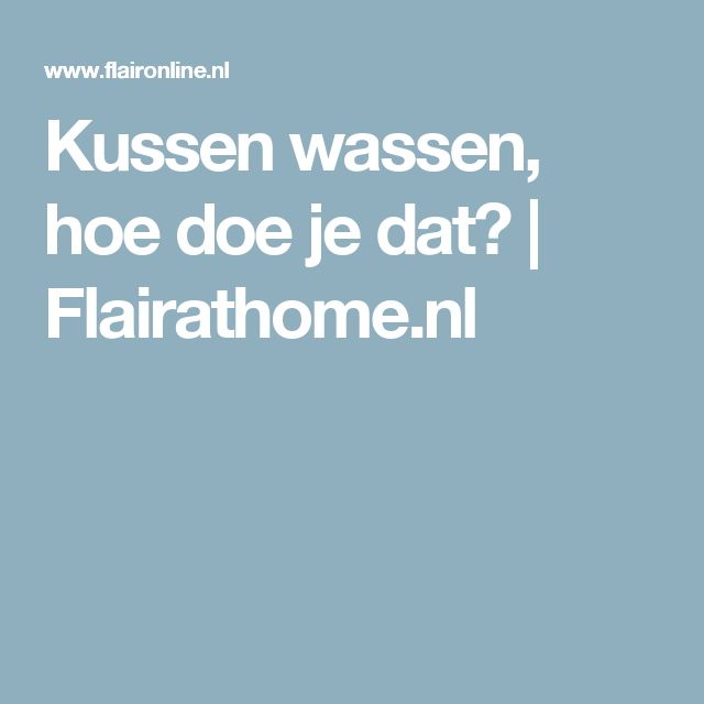 Kussen wassen, hoe doe je dat? | Flairathome.nl