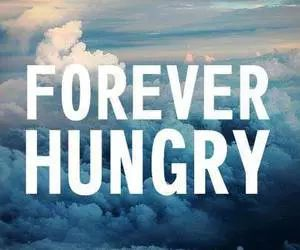 Forever hungry