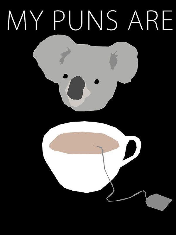 i know you know it lol 'my puns are koalatea??'                                                                                                                                                     More