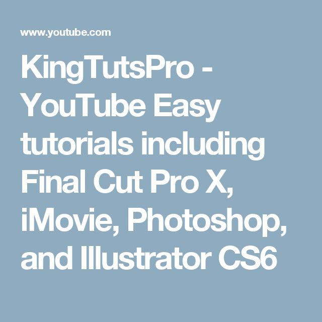KingTutsPro  - YouTube  Easy tutorials including Final Cut Pro X, iMovie, Photoshop, and Illustrator CS6