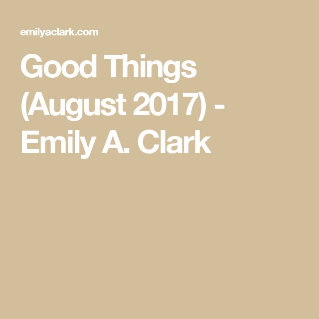 Good Things (August 2017) - Emily A. Clark