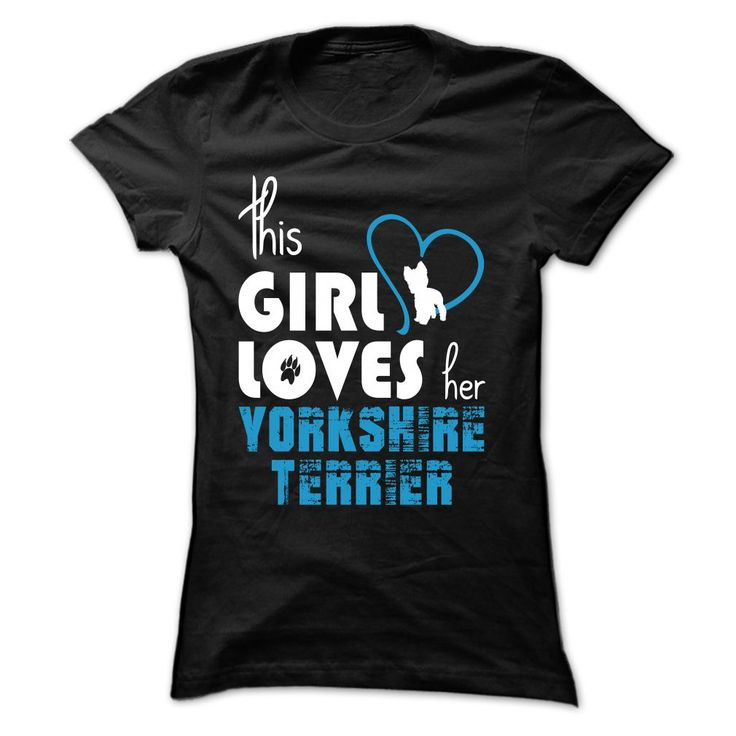 This Girl Loves ⑤ Her Yorkshire Terrier - TT7This Girl Loves Her Yorkshire Terrier Limited Edition!Yorkshire Terrier, love Yorkshire Terrier, Yorkshire Terrier dog, dog, pet, girl loves Yorkshire Terrier, my Yorkshire Terrier