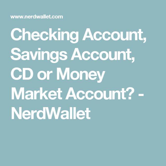 Checking Account, Savings Account, CD or Money Market Account? - NerdWallet