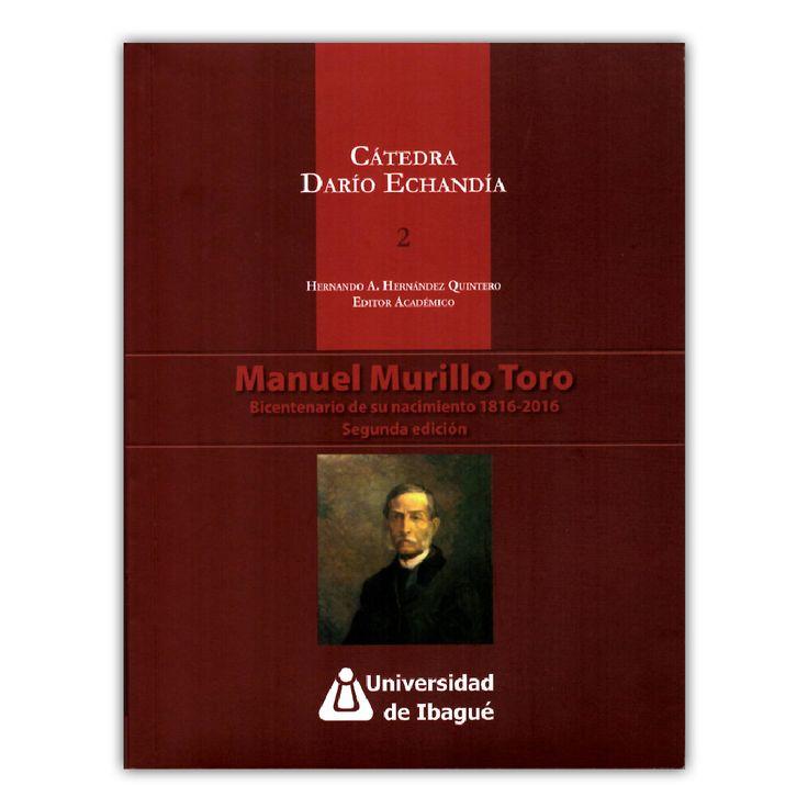 Cátedra Diario Echandía. Manual Murillo Toro: Bicentenario de su nacimiento 1816-2016– Varios – Universidad de Ibagué www.librosyeditores.com Editores y distribuidores.