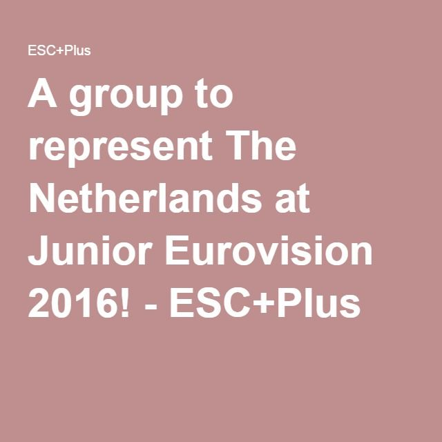 A group to represent The Netherlands at Junior Eurovision 2016! - ESC+Plus