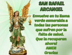 Dios te bendiga Santo Arcángel Rafael,   pues tu eres uno de maravillosos Arcángeles del Señor,   que trabajas día a día por la obr...