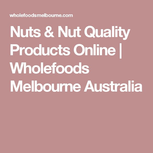 Nuts & Nut Quality Products Online   Wholefoods Melbourne Australia