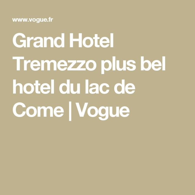 Grand Hotel Tremezzo plus bel hotel du lac de Come | Vogue