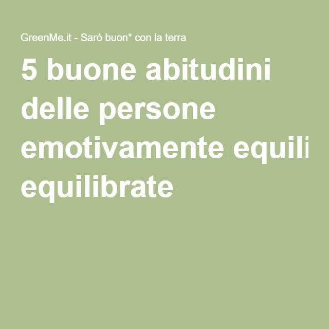 5 buone abitudini delle persone emotivamente equilibrate