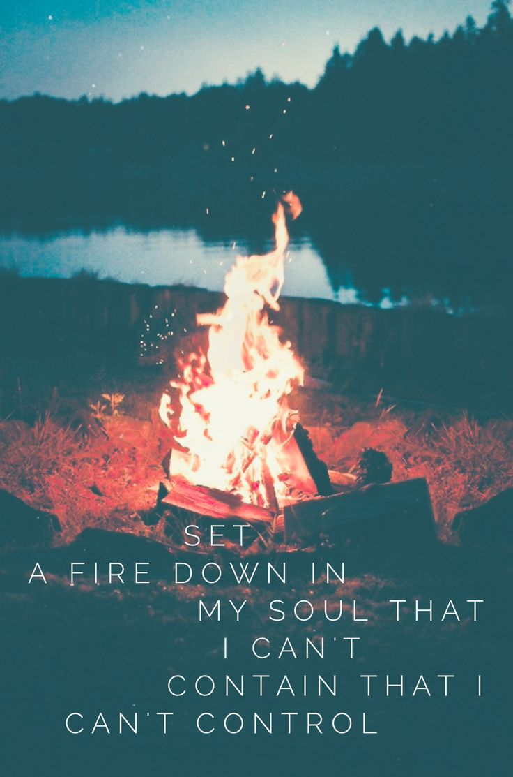 Set a fire down in my soul: