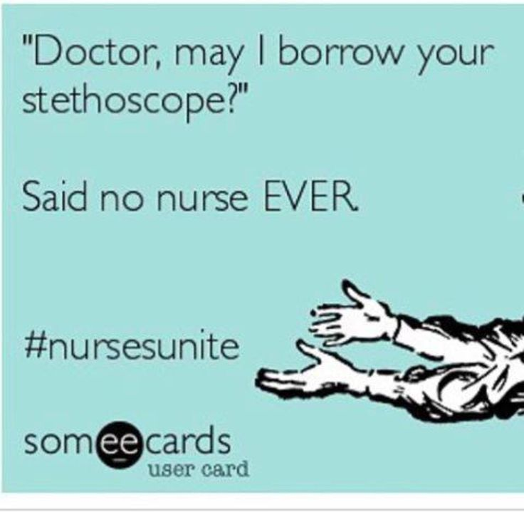 "Haha. More often than not, it's ""Nurse, uhhh... Can I borrow your stethoscope? I left mine _____""."