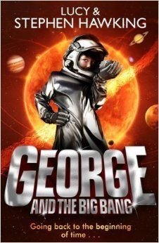 George and the Big Bang (George's Secret Key to the Universe) by Hawking, Lucy, Hawking, Stephen [30 August 2012]: Lucy, Hawking, Stephen Ha...