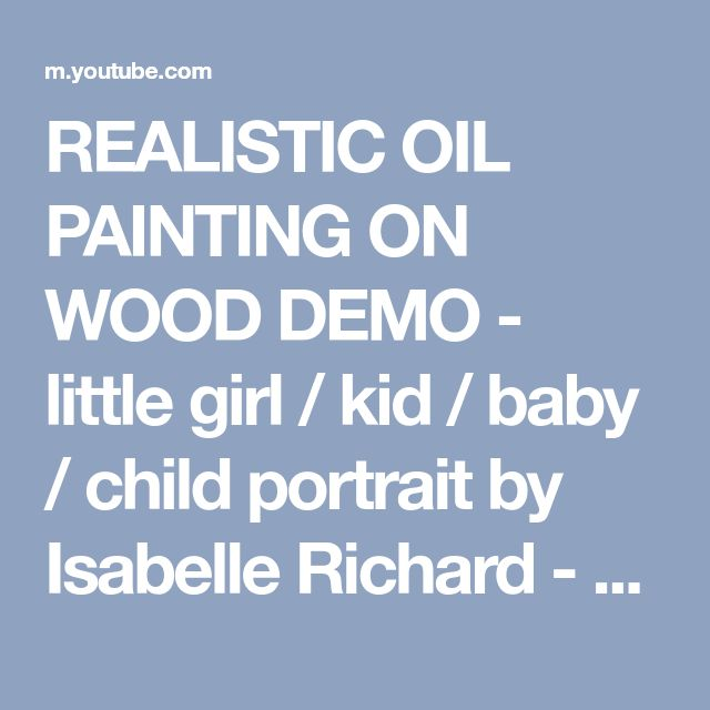 REALISTIC OIL PAINTING ON WOOD DEMO - little girl / kid / baby / child portrait by Isabelle Richard - YouTube