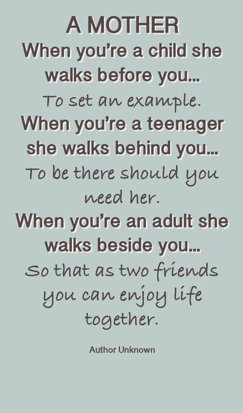 Happy mothers day pics and sayings 2017.This image quote about mom reads...A mother, when you are a child she walks before you...When you are a teenager, walks behind you..when you're an adult she walks beside you.
