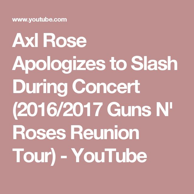 Axl Rose Apologizes to Slash During Concert (2016/2017 Guns N' Roses Reunion Tour) - YouTube