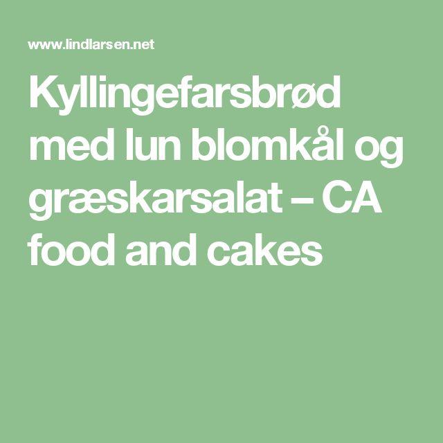 Kyllingefarsbrød med lun blomkål og græskarsalat – CA food and cakes