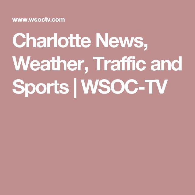Charlotte News, Weather, Traffic and Sports   WSOC-TV