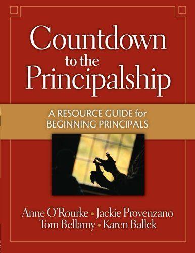 Countdown to the Principalship: How Successful Principals Begin Their School Year: Tom Bellamy, Jackie Provenzano, Anne O' Rourke: 9781596670310: Amazon.com: Books