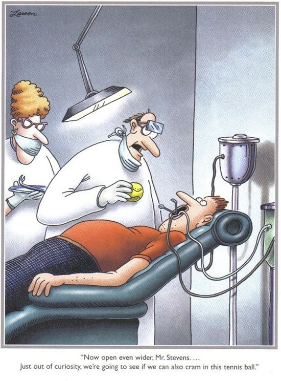 Dentaltown - Now open even wider, Mr. Stevens... Just out of curiosity, we're going to see if we can also cram in this tennis ball. #DentalJokes #DentalHumor #DentalPuns #DentalLOL #Dentist #Dentistry #Dental  www.ddsapps.com