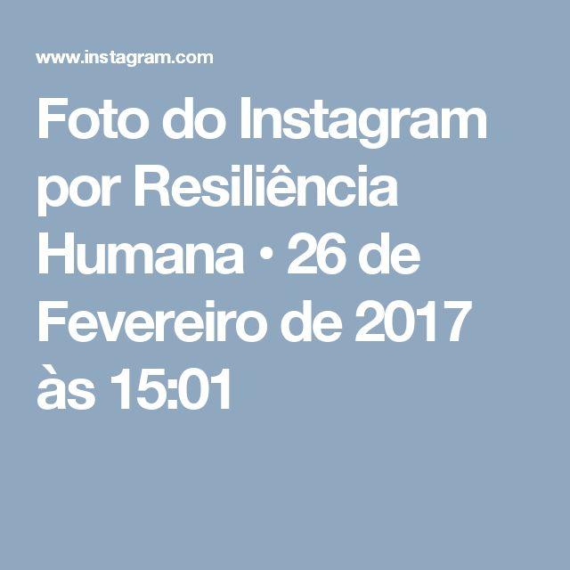 Foto do Instagram por Resiliência Humana • 26 de Fevereiro de 2017 às 15:01