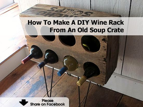 How To Make A DIY Wine Rack From An Old Soup Crate - http://www.hometipsworld.com/how-to-make-a-diy-wine-rack-from-an-old-soup-crate.html