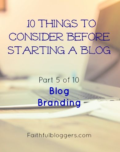 Blog Branding: 10 Things to Consider Before Starting a Blog (part 5 of 10) — Faithful Bloggers