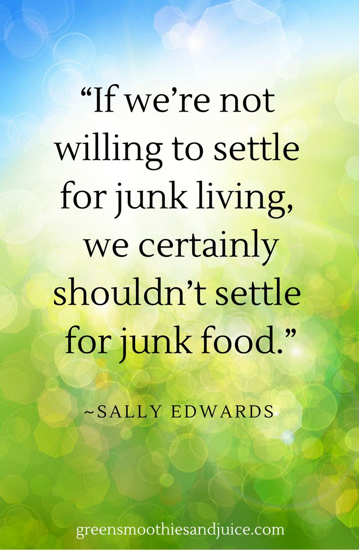 """""""If we're not willing to settle for junk living, we certainly shouldn't settle for junk food."""" ~Sally Edwards  #food #foodquotes #healthyfood #eatwell #quote"""