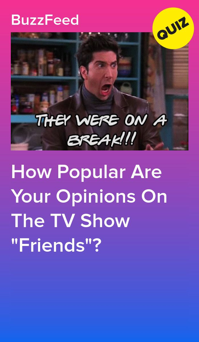How Popular Are Your Opinions On The Tv Show Friends Friends