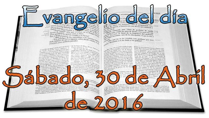 Evangelio del día (Sábado, 30 de Abril de 2016)