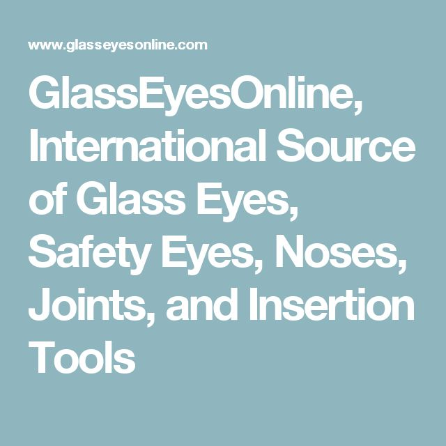GlassEyesOnline, International Source of Glass Eyes, Safety Eyes, Noses, Joints, and Insertion Tools