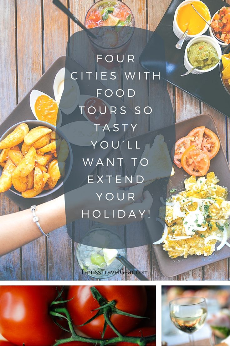 4 Food Tours so good you'll want to extend your holidays! Tarriss Travel Gear | http://tarriss.com