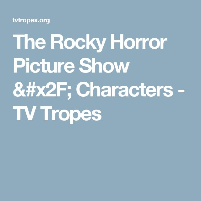 The Rocky Horror Picture Show / Characters - TV Tropes