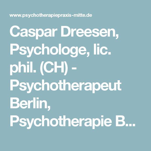 Caspar Dreesen, Psychologe, lic. phil. (CH) - Psychotherapeut Berlin, Psychotherapie Berlin Mitte, Psychotherapie Berlin