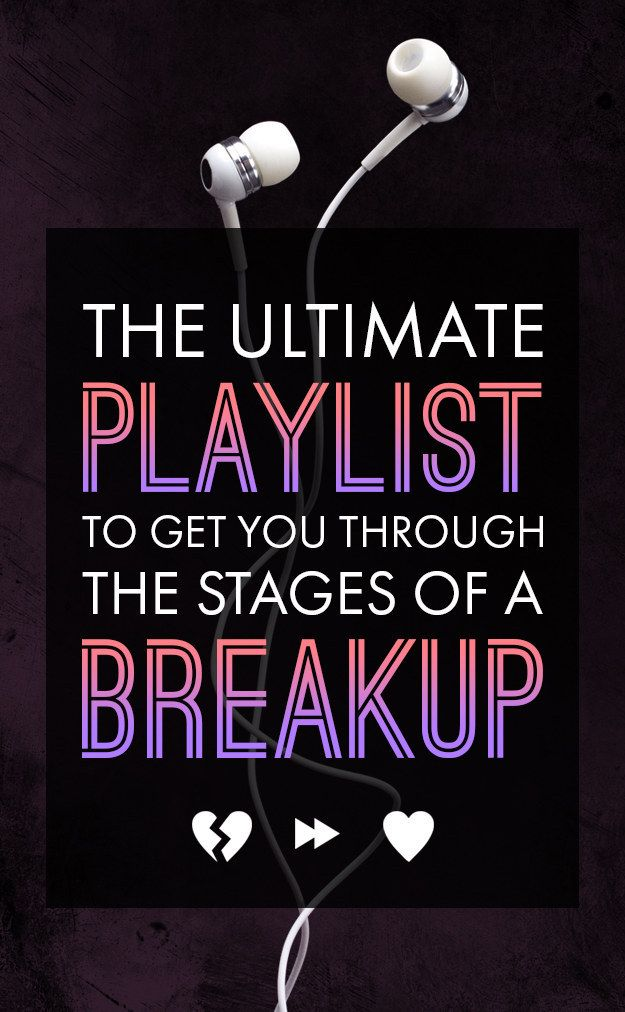 Here's The Ultimate Playlist To Get You Through The Stages Of A Breakup