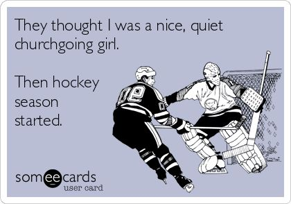 They thought I was a nice, quiet churchgoing girl. Then hockey season started.